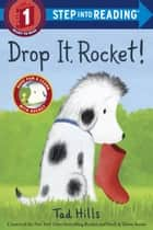 Drop It, Rocket! ebook by Tad Hills, Tad Hills