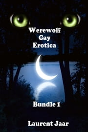 Werewolf Gay Erotica Bundle 1 ( Three Gay Paranormal Erotic Romance - Werewolf Alpha) ebook by Laurent Jarr
