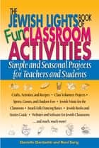 The Jewish Lights Book Of Fun Classroom Activities - Simple And Seasonal Projects For Teachers ebook by Danielle Dardashti, Roni Sarig