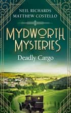 Mydworth Mysteries - Deadly Cargo ebook by