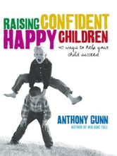 Raising Confident, Happy Children ebook by Anthony Gunn