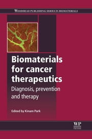 Biomaterials for Cancer Therapeutics - Diagnosis, Prevention and Therapy ebook by Kinam Park