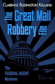 The Great Mail Robbery File ebook by Clarence Budington Kelland