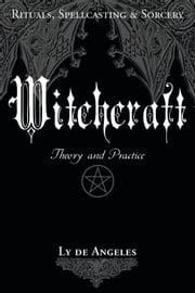 Witchcraft: Theory and Practice - Theory and Practice ebook by Ly de Angeles