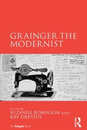 Grainger the Modernist ebook by Suzanne Robinson,Kay Dreyfus