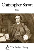 Works of Christopher Smart ebook by Christopher Smart
