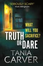 Truth or Dare ebook by Tania Carver