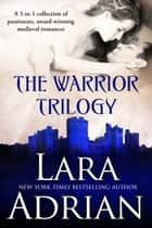 Warrior Trilogy - A 3-in-1 collection of passionate, award-winning medieval romances ebook by Lara Adrian