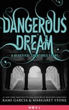 Dangerous Dream: A Beautiful Creatures Story ebook by Kami Garcia, Margaret Stohl