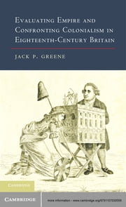 Evaluating Empire and Confronting Colonialism in Eighteenth-Century Britain ebook by Jack P. Greene
