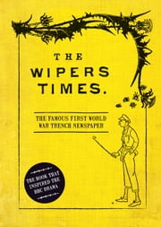 The Wipers Times - The Famous First World War Trench Newspaper ebook by Christopher Westhorp