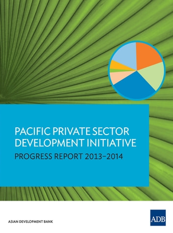 Pacific Private Sector Development Initiative - Progress Report 2013-2014 ebook by Asian Development Bank