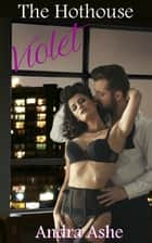 The Hothouse: Violet ebook by Andra Ashe