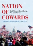 Nation of Cowards - Black Activism in Barack Obama's Post-Racial America ebook by David H. Ikard, Martell Lee Teasley