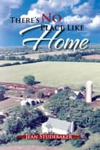 There's No Place Like Home ebook by Jean Studebaker