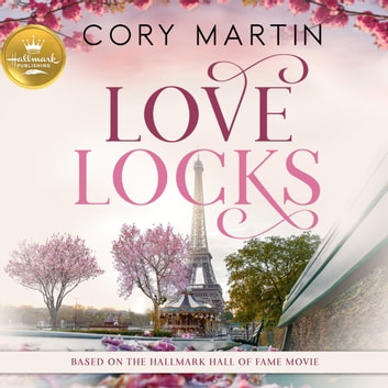 Love Locks - Based on the Hallmark Channel Original Movie audiobook by Cory Martin,Emily Rankin