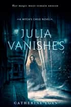 Julia Vanishes ebook by Catherine Egan