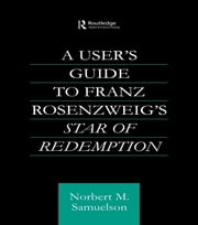 A User's Guide to Franz Rosenzweig's Star of Redemption ebook by Norbert M. Samuelson