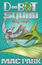 Sky High: D-Bot Squad 2 ebook by Mac Park, James Hart