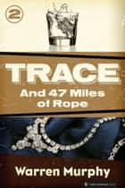 And 47 Miles of Rope - Trace #2 ebook by Warren Murphy