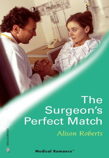 The Surgeon's Perfect Match (Mills & Boon Medical) (24/7, Book 12) ebook by Alison Roberts