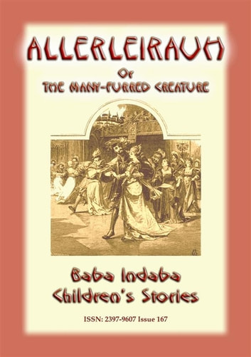 ALLERLEIRAUH or the Many-Furred Creature - A European Children's Story - Baba Indaba Children's Stories - Issue 167 ebook by Anon E. Mouse