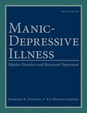 Manic-Depressive Illness: Bipolar Disorders and Recurrent Depression ebook by Frederick K. Goodwin,Kay Redfield Jamison