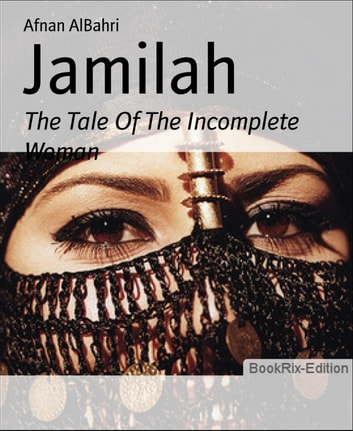 Jamilah - The Tale Of The Incomplete Woman ebook by Afnan AlBahri