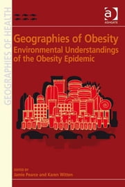 Geographies of Obesity - Environmental Understandings of the Obesity Epidemic ebook by Professor Karen Witten,Dr Jamie Pearce,Professor Susan J Elliott,Dr Allison Williams