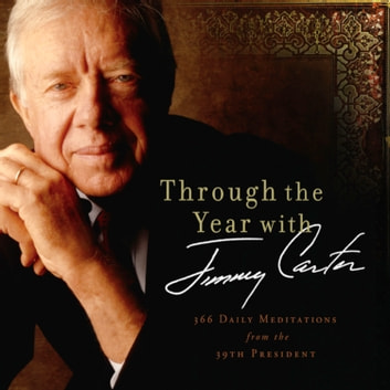 Through the Year with Jimmy Carter - 366 Daily Meditations from the 39th President audiobook by Jimmy Carter