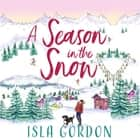 A Season in the Snow - Escape to the mountains and cuddle up with the perfect winter read! audiobook by Isla Gordon