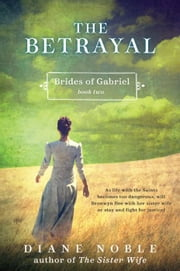 The Betrayal - Brides of Gabriel, Book Two ebook by Diane Noble