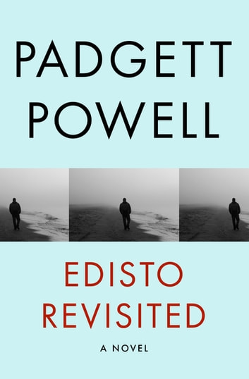 Edisto Revisited - A Novel ebook by Padgett Powell