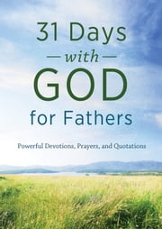31 Days with God for Fathers - Powerful Devotions, Prayers, and Quotations ebook by Compiled by Barbour Staff