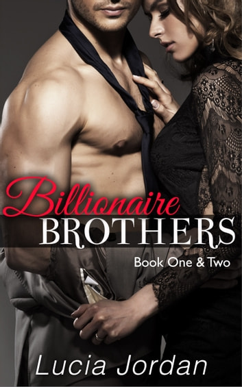 Billionaire Brothers Book One & Two - Special Edition ebook by Lucia Jordan
