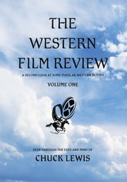 The Western Film Review - A Second Look At Some Popular Western Movies ebook by Chuck Lewis