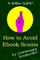 How to Avoid Ebook Scams ebook by Charlemagne Goodwriter