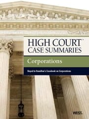 High Court Case Summaries on Corporations, Keyed to Hamilton, 11th ebook by Publishers Editorial Staff
