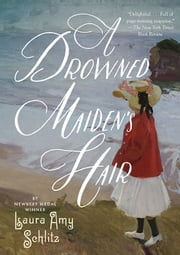 A Drowned Maiden's Hair - A Melodrama ebook by Laura Amy Schlitz