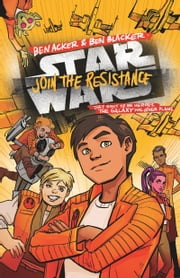 Star Wars: Join the Resistance - Book 1 ebook by Ben Acker, Ben Blacker