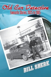 Old Car Detective - Favourite Stories, 1925 to 1965 ebook by Bill Sherk