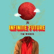 The Infinite Future - A Novel audiobook by Tim Wirkus