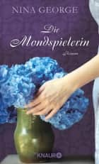 Die Mondspielerin - Roman ebook by Nina George