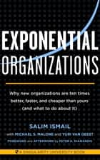 Exponential Organizations - Why new organizations are ten times better, faster, and cheaper than yours (and what to do about it) ebook by Salim Ismail, Michael S Malone, Yuri van Geest,...