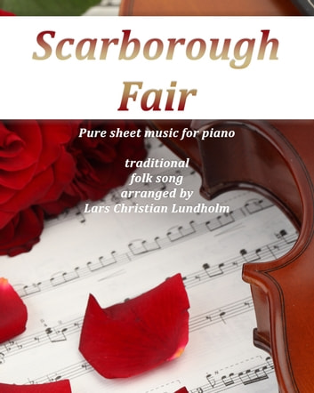Scarborough Fair Pure sheet music for piano traditional folk song arranged by Lars Christian Lundholm ebook by Pure Sheet Music