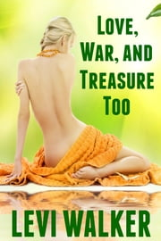 Love, War, And Treasure Too ebook by Levi Walker