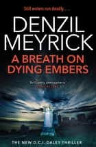 A Breath on Dying Embers - A DCI Daley Thriller (Book 7) - The pageturning new thriller from the No.1 bestseller eBook by Denzil Meyrick