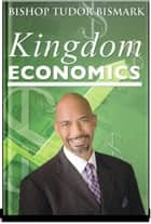 Kingdom Economics ebook by Tudor Bismark