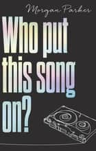 Who Put This Song On? ebook by Morgan Parker