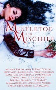 Mistletoe and Mischief: A Collection of Magical Holiday Tales ebook by Margo Bond Collins, Samantha Gregory, Deb Christie,...